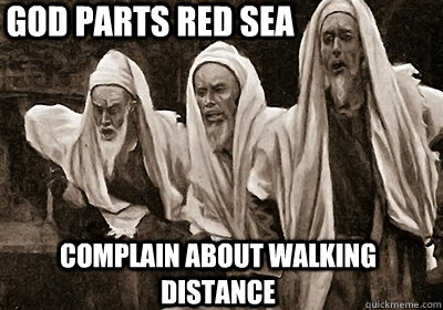 God parts Red Sea Complain about walking distance