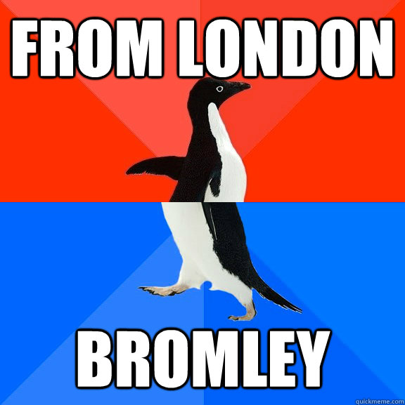 From London Bromley - From London Bromley  Socially Awesome Awkward Penguin
