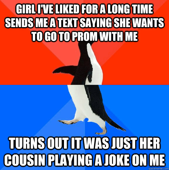 Girl I've liked for a long time sends me a text saying she wants to go to prom with me turns out it was just her cousin playing a joke on me - Girl I've liked for a long time sends me a text saying she wants to go to prom with me turns out it was just her cousin playing a joke on me  Socially Awesome Awkward Penguin