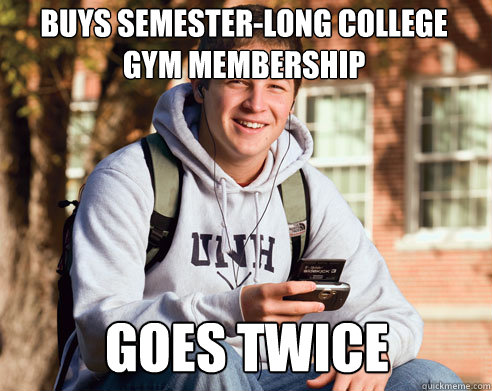 buys semester-long college gym membership goes twice - buys semester-long college gym membership goes twice  College Freshman