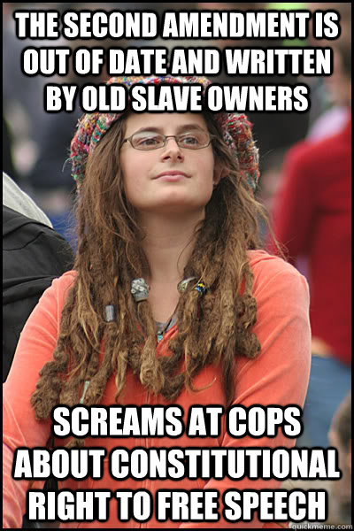 THE SECOND AMENDMENT IS OUT OF DATE AND WRITTEN BY OLD SLAVE OWNERS SCREAMS AT COPS ABOUT CONSTITUTIONAL RIGHT TO FREE SPEECH   College Liberal
