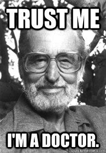 Trust me I'm a doctor. - Trust me I'm a doctor.  Dr Seuss