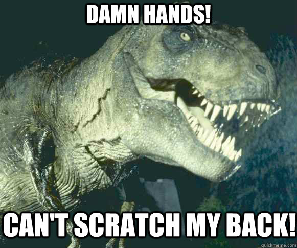 damn hands! can't scratch my back!