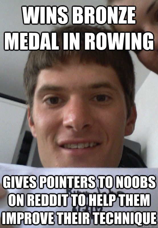 Wins bronze medal in rowing gives pointers to noobs on reddit to help them improve their technique - Wins bronze medal in rowing gives pointers to noobs on reddit to help them improve their technique  Good Guy Oympian Rower