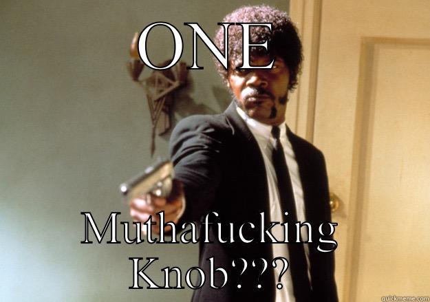 ONE MUTHAFUCKING KNOB??? Samuel L Jackson