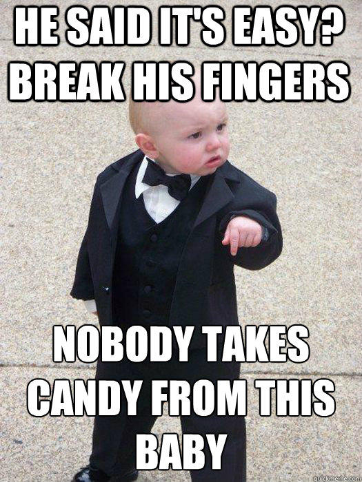 he said it's easy? break his fingers nobody takes candy from this baby Caption 3 goes here - he said it's easy? break his fingers nobody takes candy from this baby Caption 3 goes here  Baby Godfather