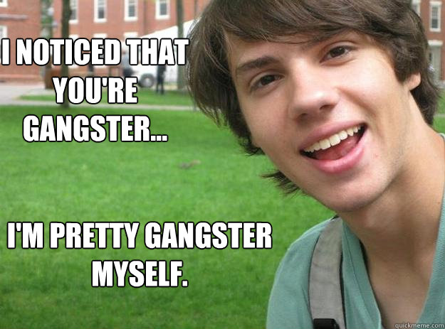 from Rashad gangsta gangstas gay i noticed youre