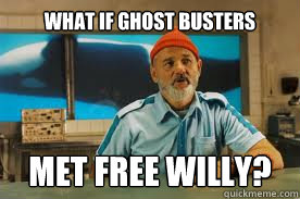 what if Ghost Busters met free willy? - what if Ghost Busters met free willy?  The Life Aquatic with Steve Zissou