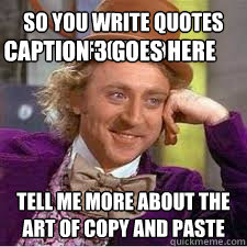 so you write quotes on facebook? tell me more about the art of copy and paste Caption 3 goes here