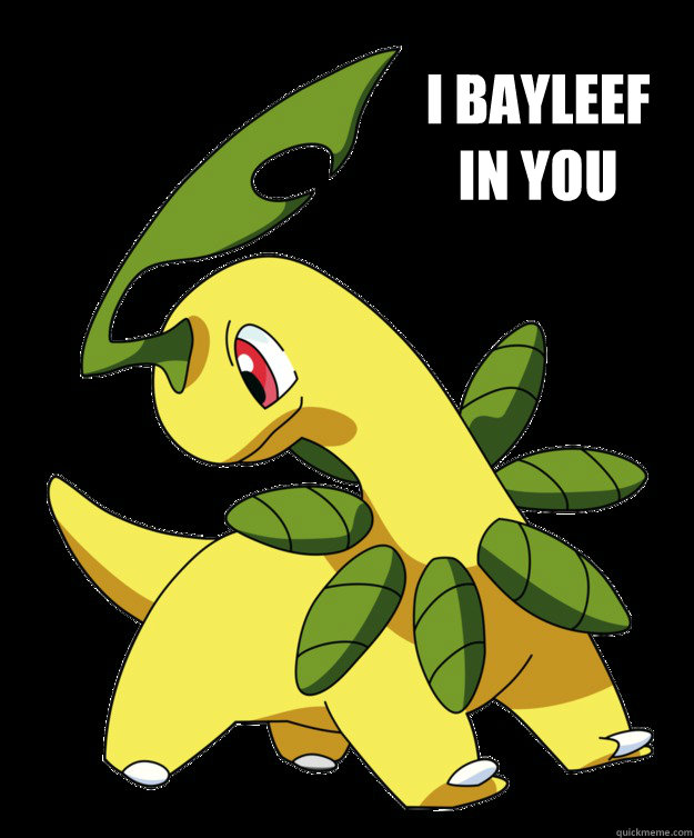 i bayleef in you bayleef quickmeme