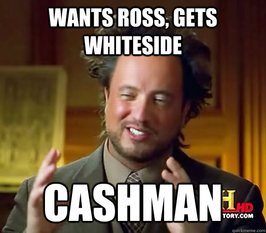 Wants Ross, Gets Whiteside Cashman - Wants Ross, Gets Whiteside Cashman  Ancient Aliens
