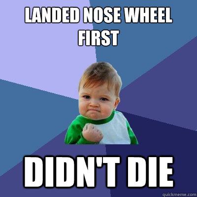 Landed Nose Wheel First Didn't Die  Success Kid