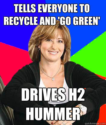 tells everyone to recycle and 'go green' drives h2 hummer - tells everyone to recycle and 'go green' drives h2 hummer  Sheltering Suburban Mom