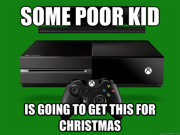 Some poor kid Is going to get this for christmas  xbone