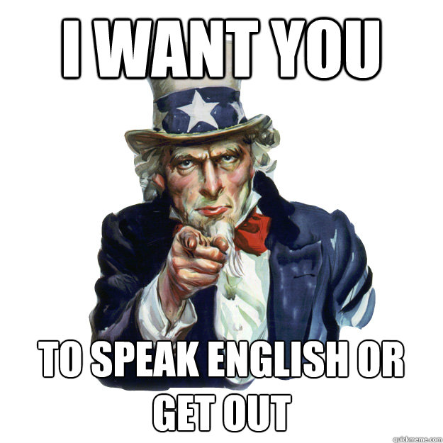 i want you to speak english or get out - i want you to speak english or get out  Uncle Sam