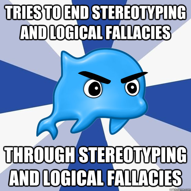 Tries to end Stereotyping and Logical Fallacies Through Stereotyping and Logical Fallacies