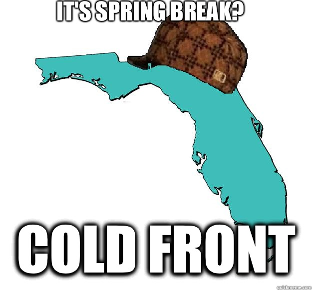 It's Spring Break? Cold Front
