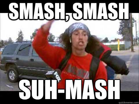 SMASH, SMASH SUH-MASH - SMASH, SMASH SUH-MASH  suhmash