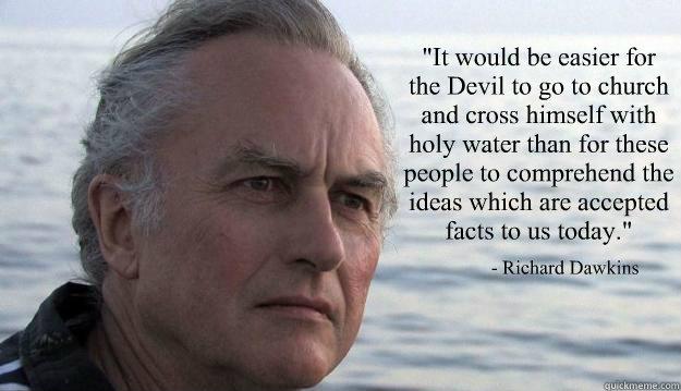 - Richard Dawkins