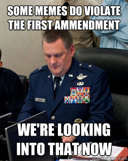 some memes do violate the first ammendment we're looking into that now