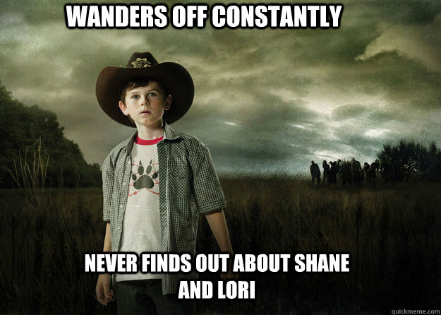 WANDERS OFF CONSTANTLY Never finds out about Shane and lori