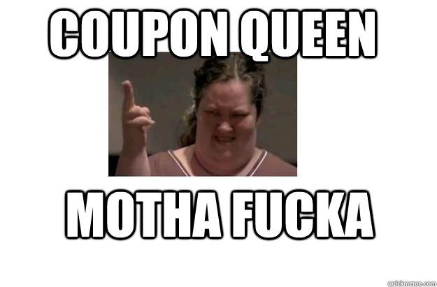 Coupon Queen Motha Fucka Misc Quickmeme
