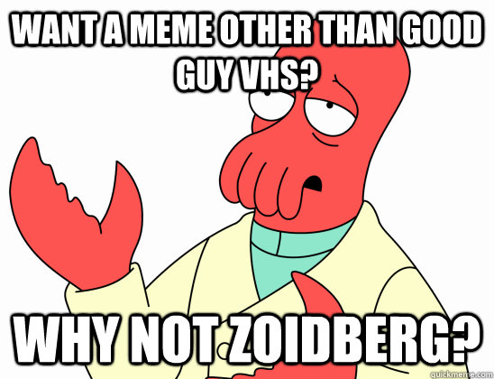 Want a meme other than Good Guy vhs? Why not Zoidberg? - Want a meme other than Good Guy vhs? Why not Zoidberg?  Why not zoidberg-baby