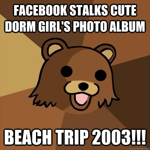 Facebook stalks cute dorm girl's photo album beach trip 2003!!!  - Facebook stalks cute dorm girl's photo album beach trip 2003!!!   Pedobear