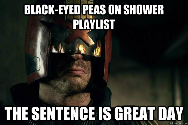 Black-Eyed Peas on shower playlist The Sentence is great day