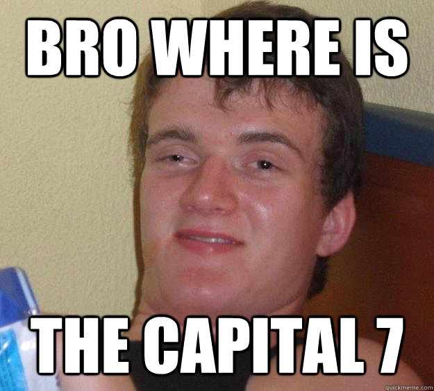 BRo where is the capital 7 - BRo where is the capital 7  10 Guy
