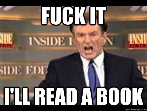 Fuck it I'll read a book - Fuck it I'll read a book  Bill OReilly Fuck It