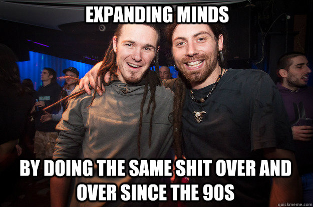 Expanding Minds by doing the same shit over and over since the 90s  Cool Psytrance Bros