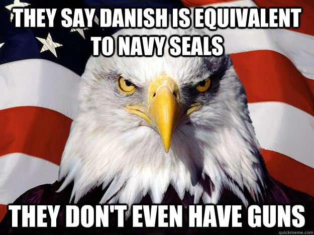 They say Danish is equivalent to Navy Seals They don't even have guns - They say Danish is equivalent to Navy Seals They don't even have guns  One-up America