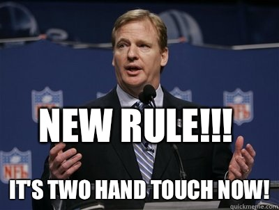 New rule!!! it's two hand touch now!