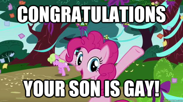 Congratulations Your son is gay!