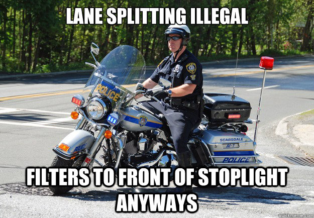 LANE SPLITTING ILLEGAL FILTERS TO FRONT OF STOPLIGHT ANYWAYS - LANE SPLITTING ILLEGAL FILTERS TO FRONT OF STOPLIGHT ANYWAYS  Scumbag Motorcycle Cop
