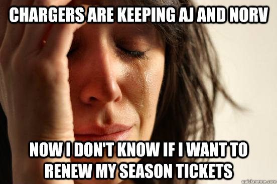 Chargers are keeping AJ and Norv Now I don't know if I want to renew my season tickets - Chargers are keeping AJ and Norv Now I don't know if I want to renew my season tickets  First World Problems
