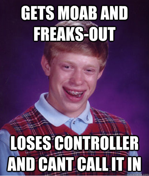 Gets MOAB and freaks-out loses controller and cant call it in - Gets MOAB and freaks-out loses controller and cant call it in  Bad Luck Brian
