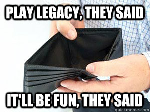 play legacy, they said it'll be fun, they said