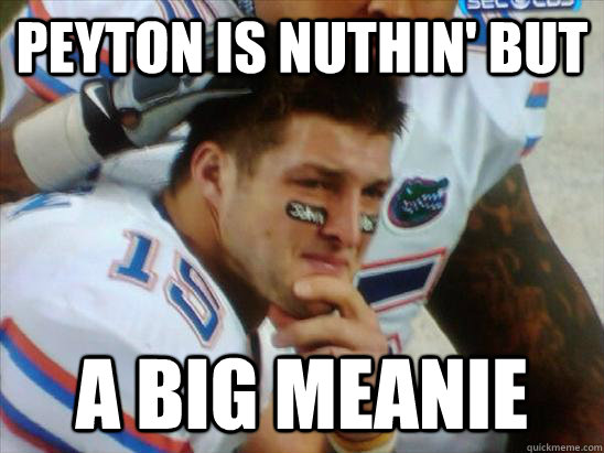 peyton is nuthin' but a big meanie