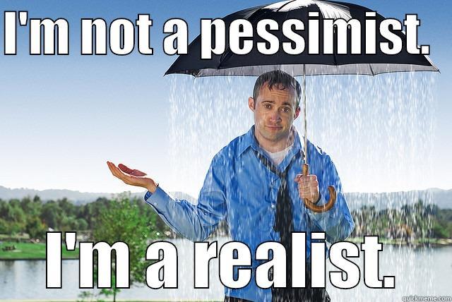 I'M NOT A PESSIMIST.   I'M A REALIST. Misc