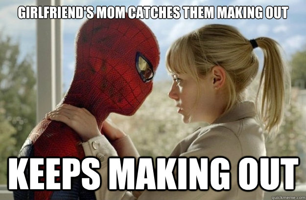 Girlfriend's mom catches them making out keeps making out - Girlfriend's mom catches them making out keeps making out  Scumbag Spiderman