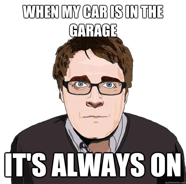 When my car is in the garage it's always on - When my car is in the garage it's always on  Always Online Adam Orth