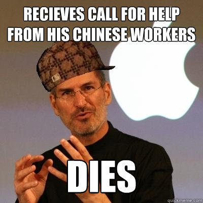recieves call for help from his chinese workers dies - recieves call for help from his chinese workers dies  Scumbag Steve Jobs