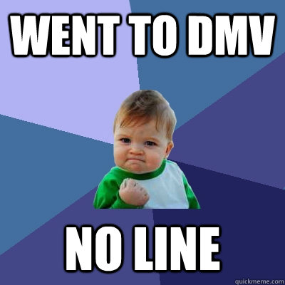went to DMV no line - went to DMV no line  Success Kid