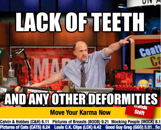 Lack of teeth and any other deformities - Lack of teeth and any other deformities  Mad Karma with Jim Cramer
