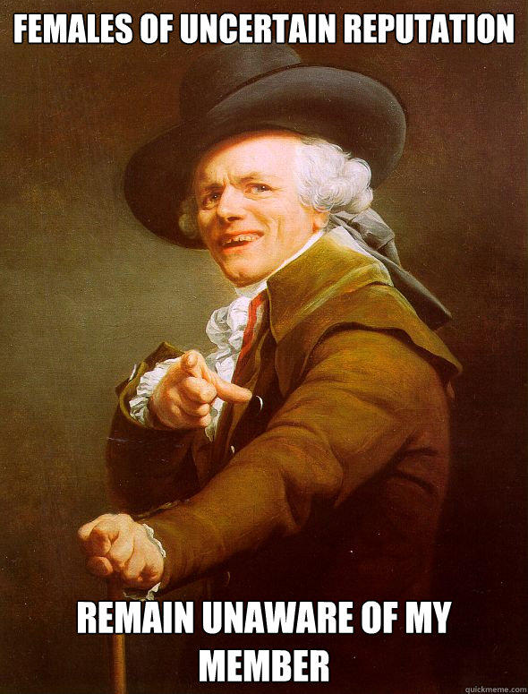 Females of uncertain reputation remain unaware of my member - Females of uncertain reputation remain unaware of my member  Joseph Ducreux