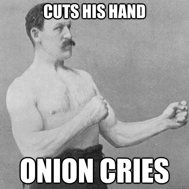 Cuts his hand Onion cries - Cuts his hand Onion cries  overly manly man