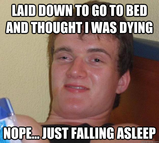 Laid Down To Go To Bed And Thought I Was Dying Nope