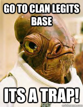 Go to Clan legits base Its a trap!